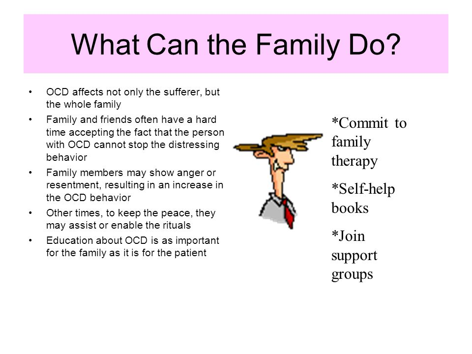 What Can the Family Do *Commit to family therapy *Self-help books