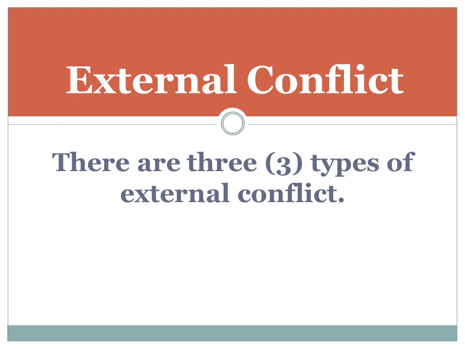 There are three (3) types of external conflict.