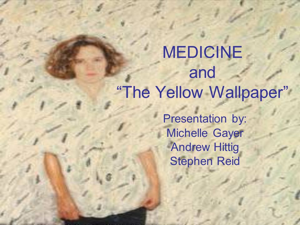 MEDICINE and The Yellow Wallpaper