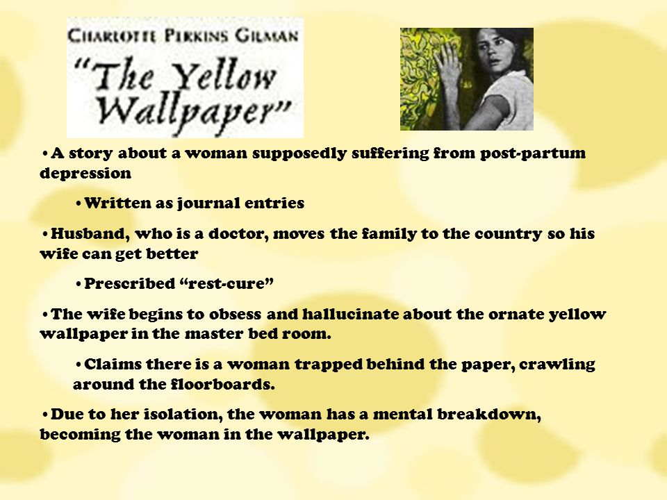 "post partum depression in the yellow wallpaper The yellow wallpaper: a play adaptation  ""but unfortunately she is suffering  from what we now know as postpartum depression."