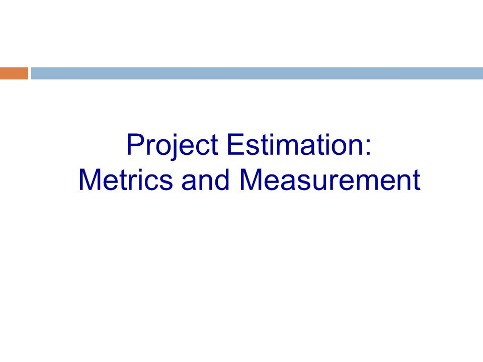 Project Estimation: Metrics and Measurement