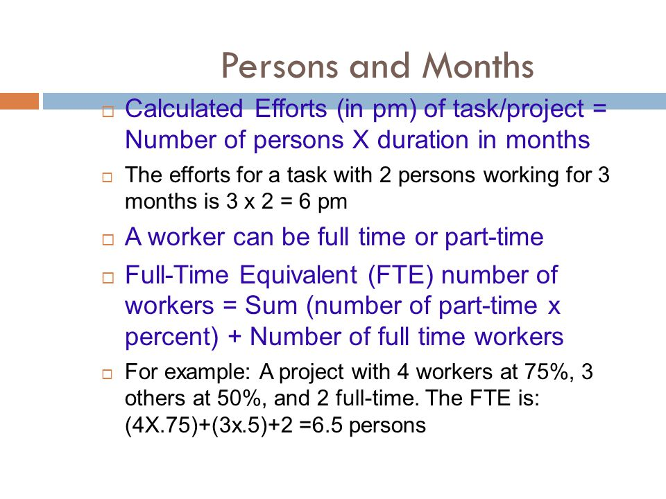 Persons and Months Calculated Efforts (in pm) of task/project = Number of persons X duration in months.