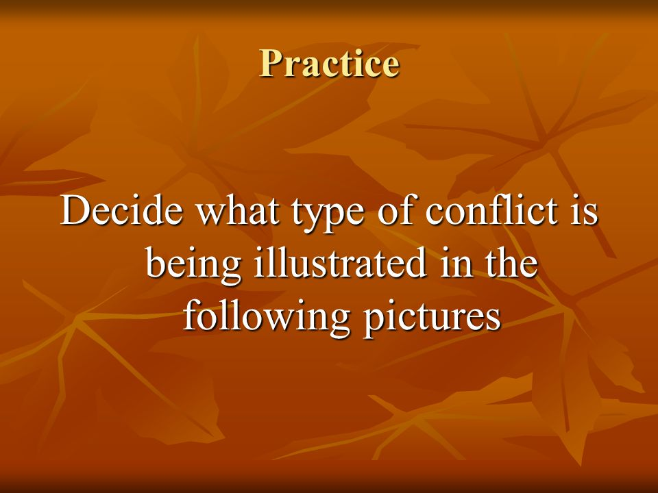 Practice Decide what type of conflict is being illustrated in the following pictures