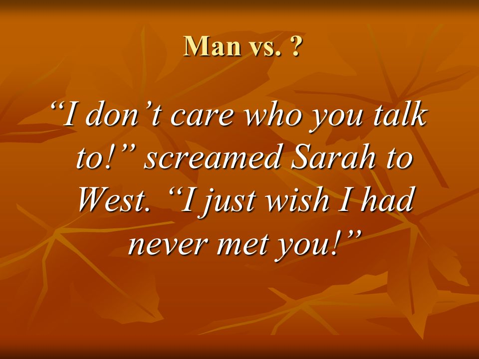 Man vs. I don't care who you talk to! screamed Sarah to West.