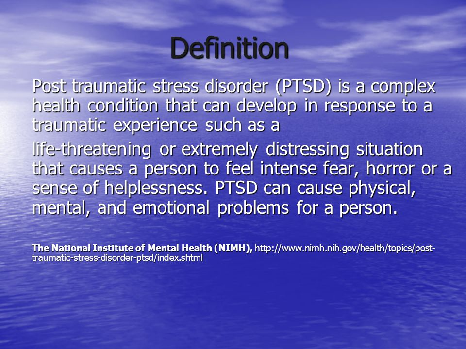 Definition Post traumatic stress disorder (PTSD) is a complex health condition that can develop in response to a traumatic experience such as a.
