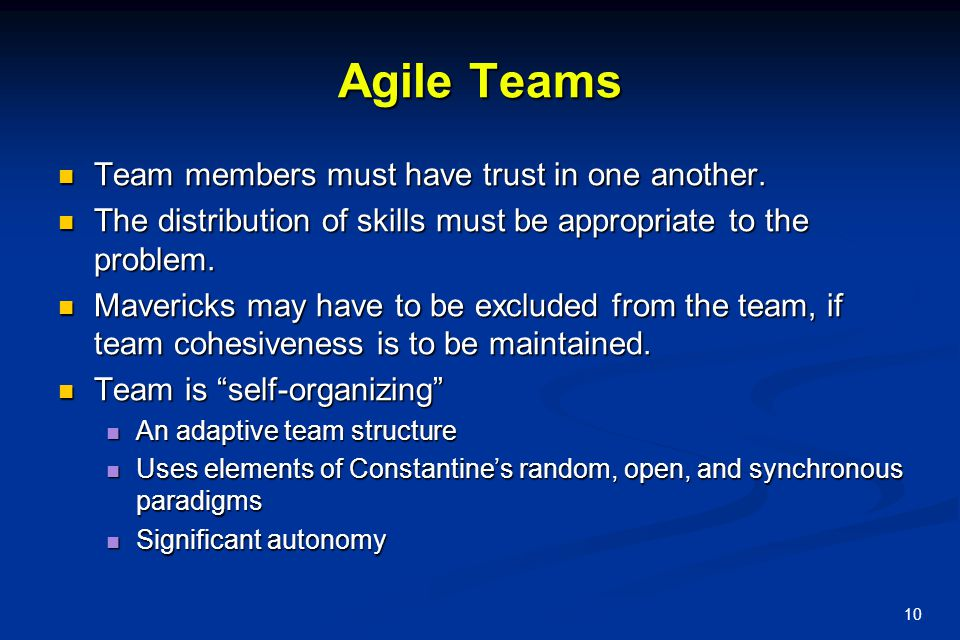 Agile Teams Team members must have trust in one another.