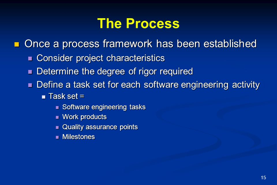 The Process Once a process framework has been established