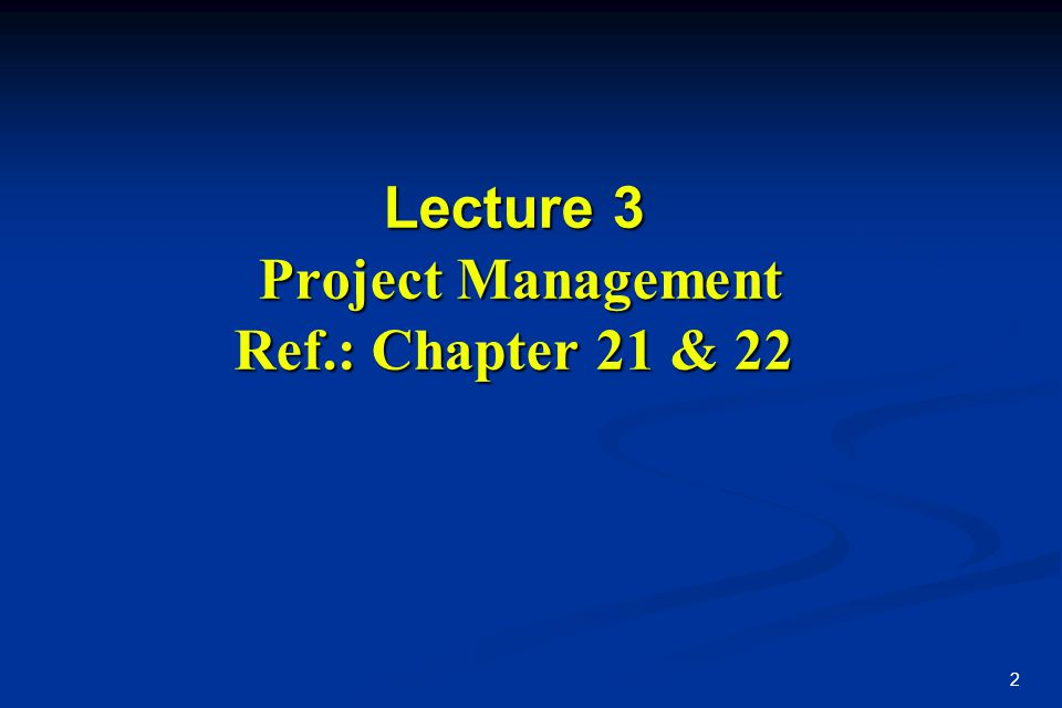 Lecture 3 Project Management Ref.: Chapter 21 & 22