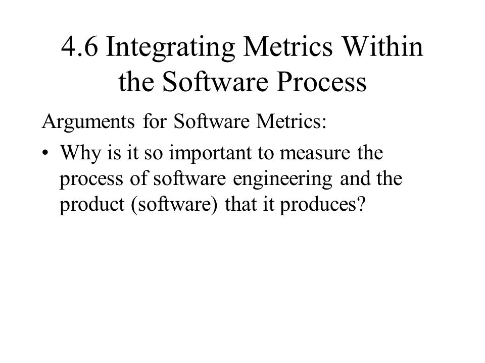 4.6 Integrating Metrics Within the Software Process