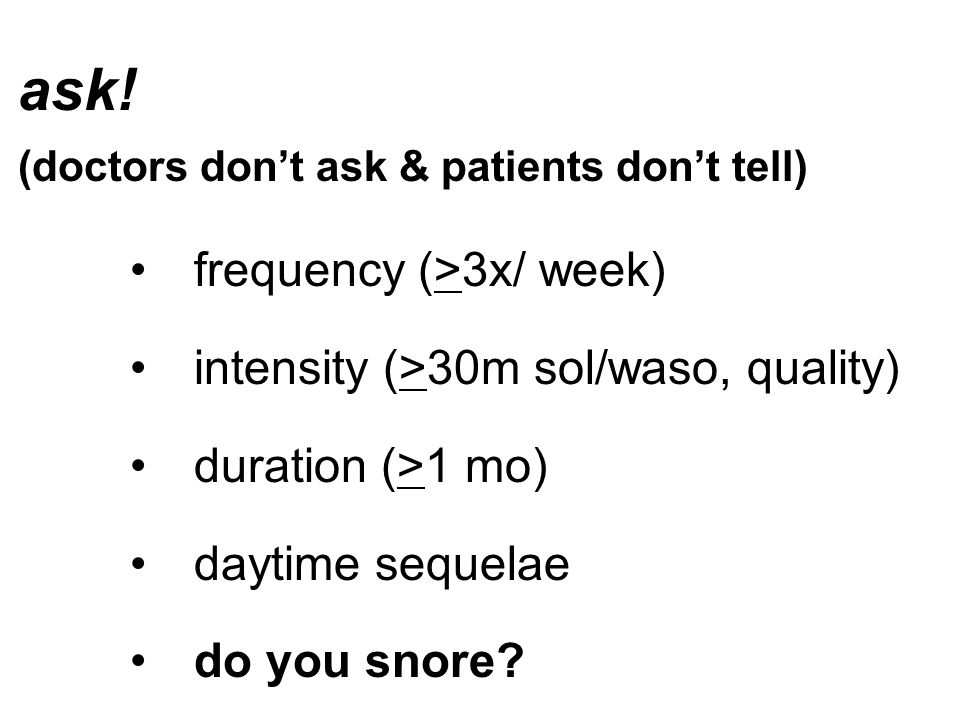 ask! frequency (>3x/ week) intensity (>30m sol/waso, quality)