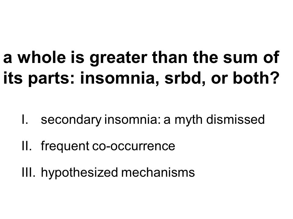 a whole is greater than the sum of its parts: insomnia, srbd, or both