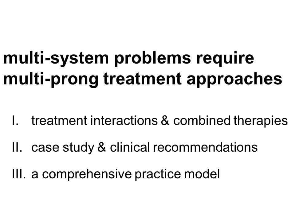 multi-system problems require multi-prong treatment approaches