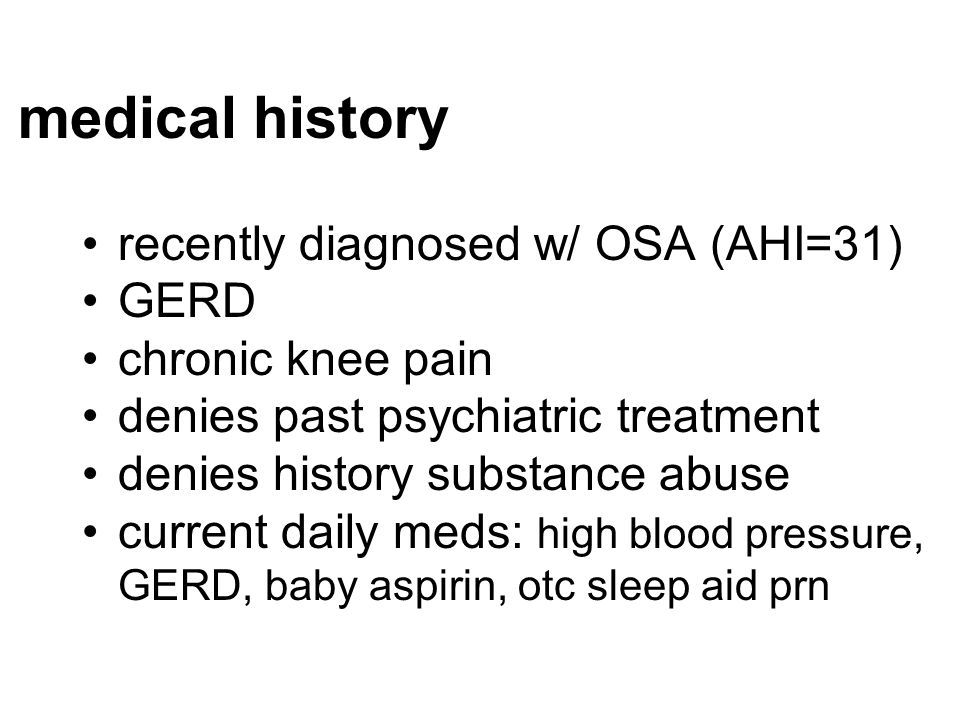 medical history recently diagnosed w/ OSA (AHI=31) GERD