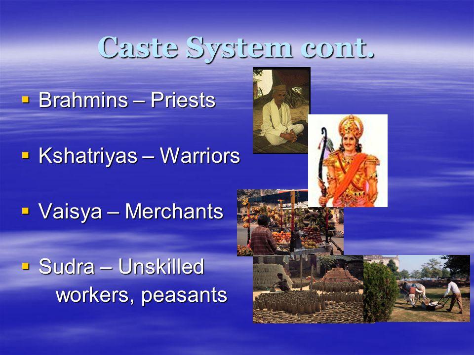 Caste System cont. Brahmins – Priests Kshatriyas – Warriors