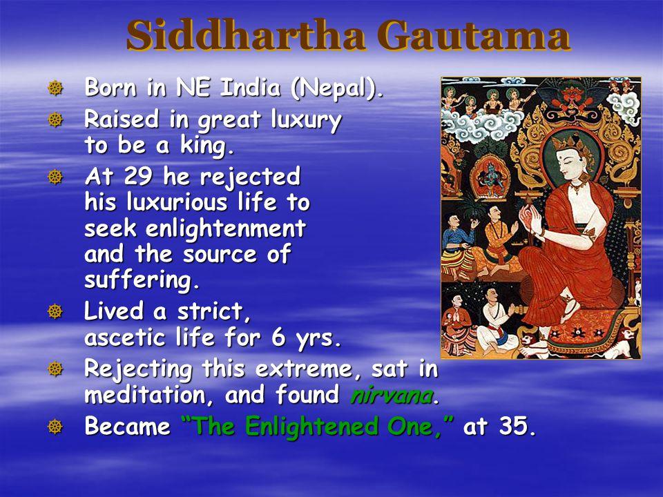 Siddhartha Gautama Born in NE India (Nepal).