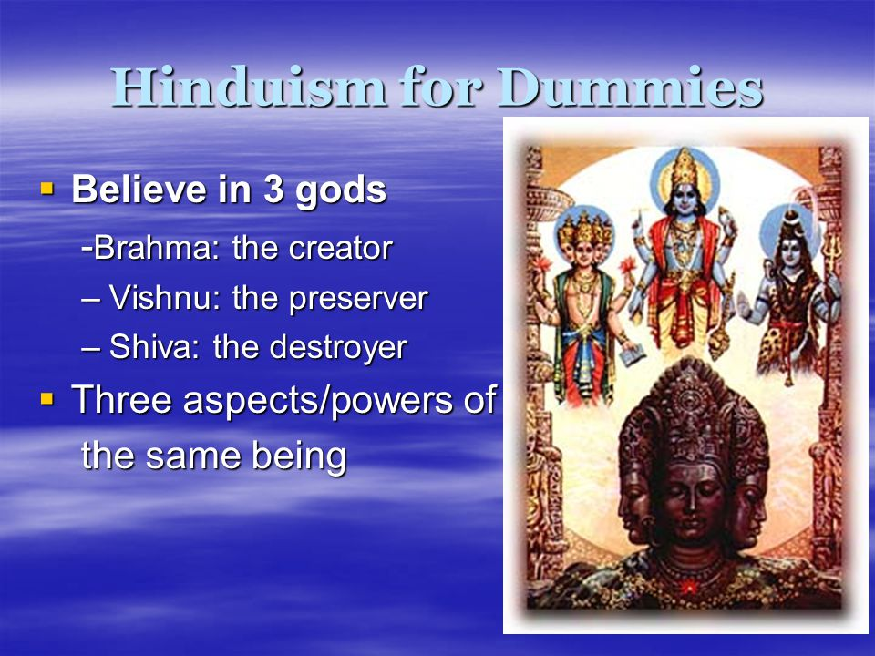 Hinduism for Dummies Believe in 3 gods -Brahma: the creator