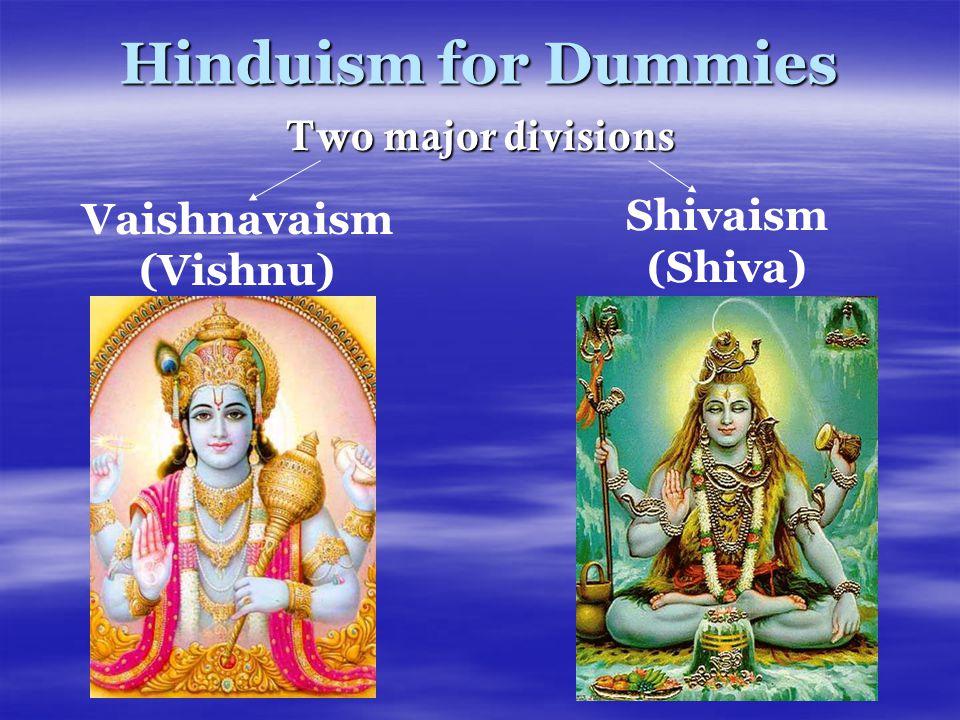 Hinduism for Dummies Two major divisions Vaishnavaism (Vishnu)