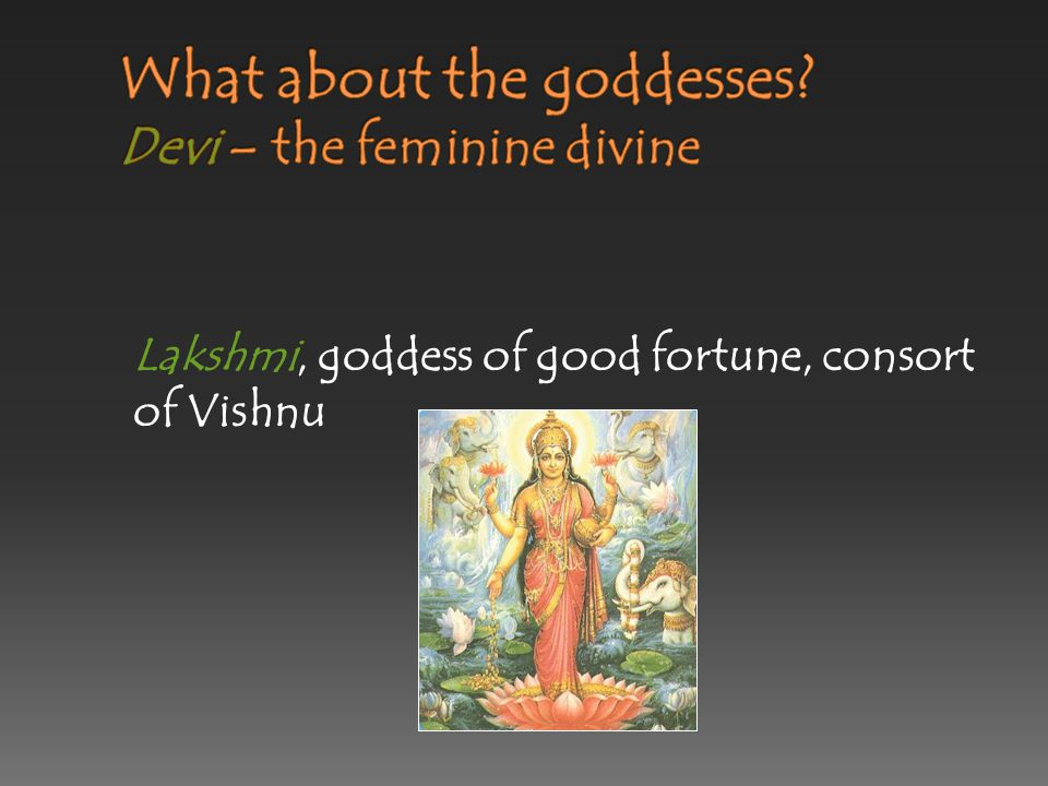 What about the goddesses Devi – the feminine divine
