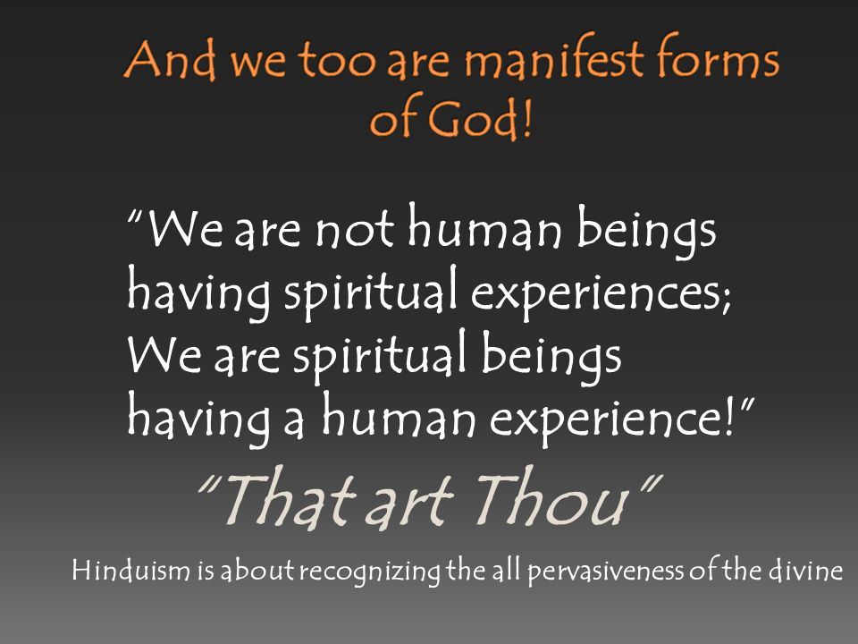 And we too are manifest forms of God!