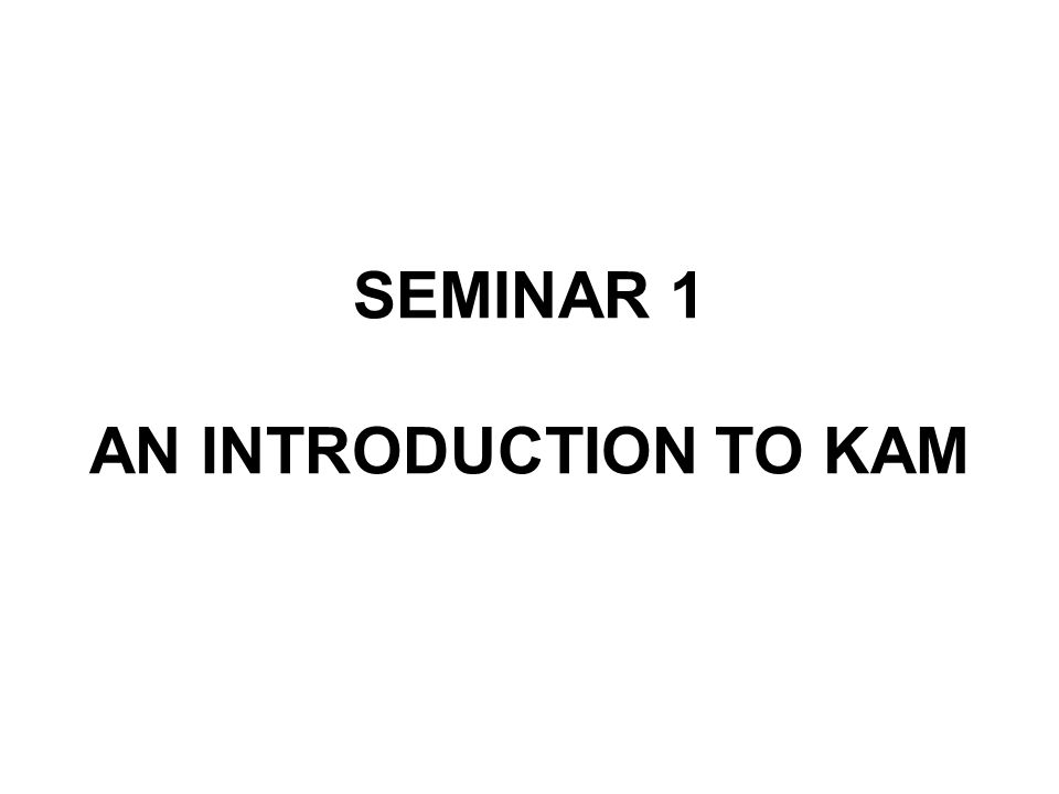 SEMINAR 1 AN INTRODUCTION TO KAM