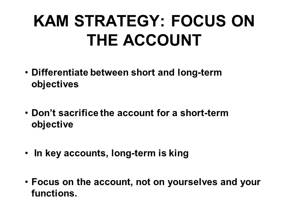 KAM STRATEGY: FOCUS ON THE ACCOUNT