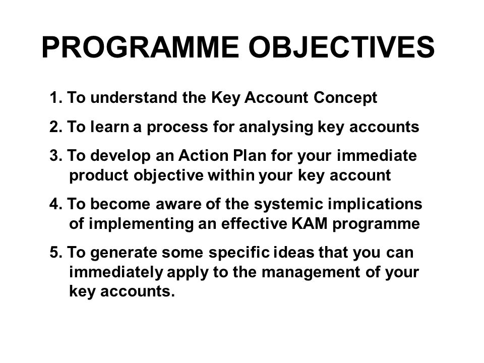 PROGRAMME OBJECTIVES 1. To understand the Key Account Concept