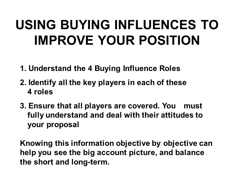 USING BUYING INFLUENCES TO IMPROVE YOUR POSITION
