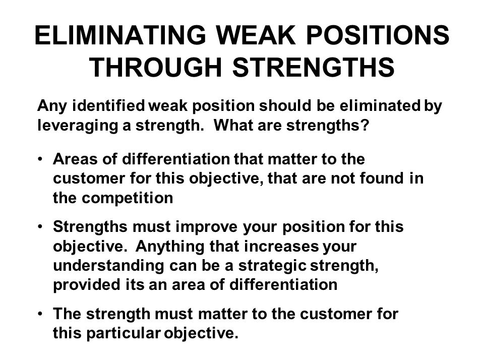 ELIMINATING WEAK POSITIONS THROUGH STRENGTHS