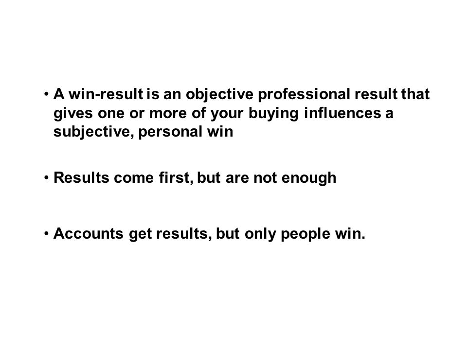 A win-result is an objective professional result that gives one or more of your buying influences a subjective, personal win