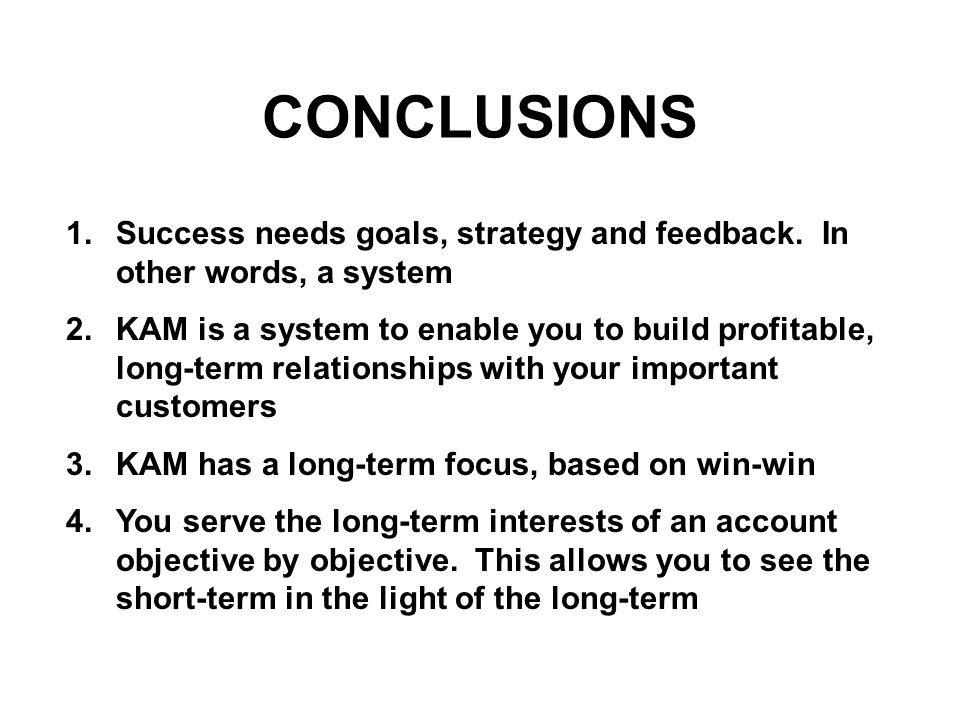 CONCLUSIONS 1. Success needs goals, strategy and feedback. In other words, a system.