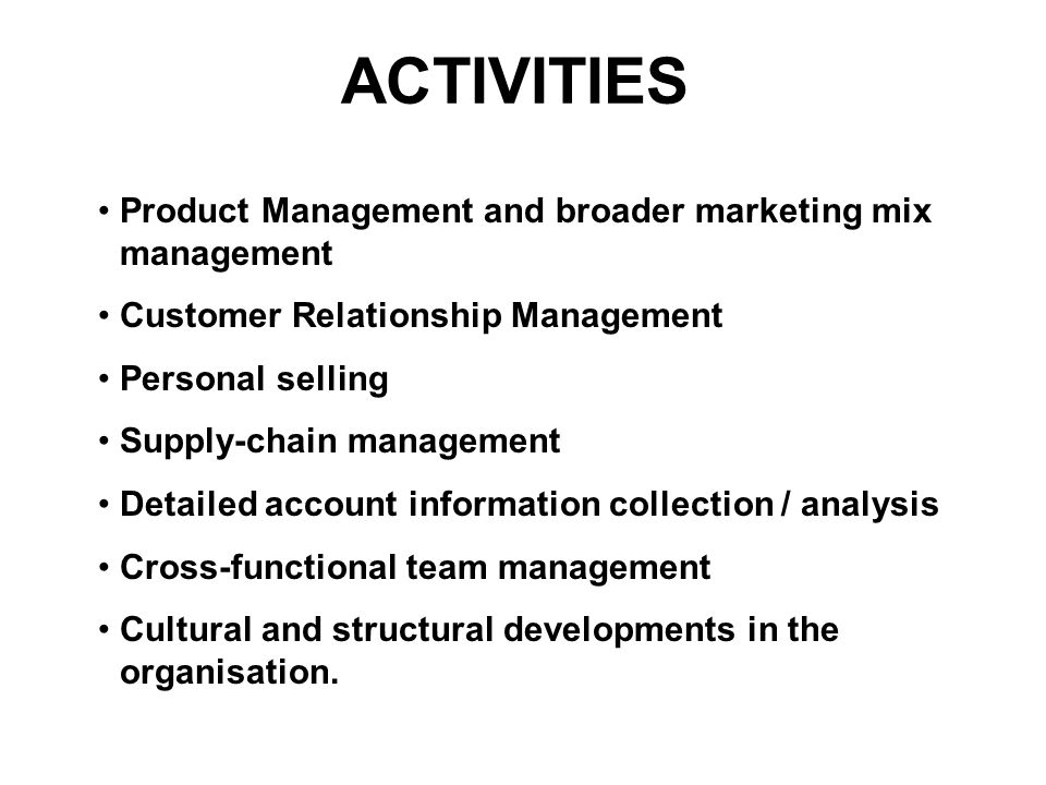 ACTIVITIES Product Management and broader marketing mix management