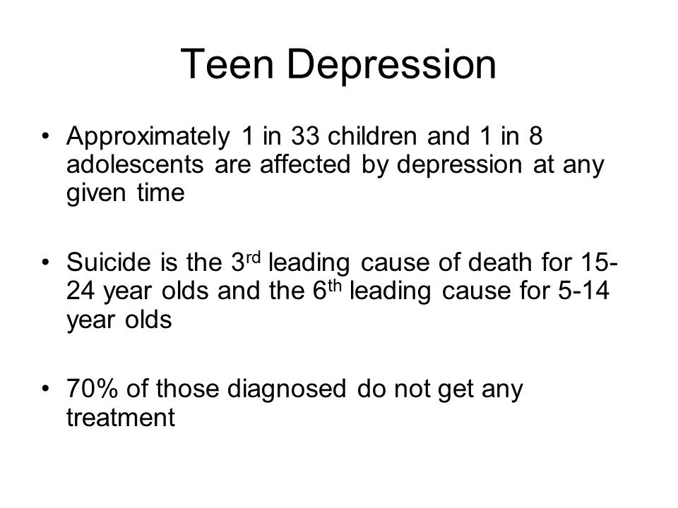 Teen Depression Approximately 1 in 33 children and 1 in 8 adolescents are affected by depression at any given time.