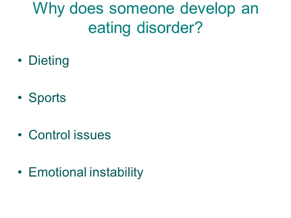 Why does someone develop an eating disorder