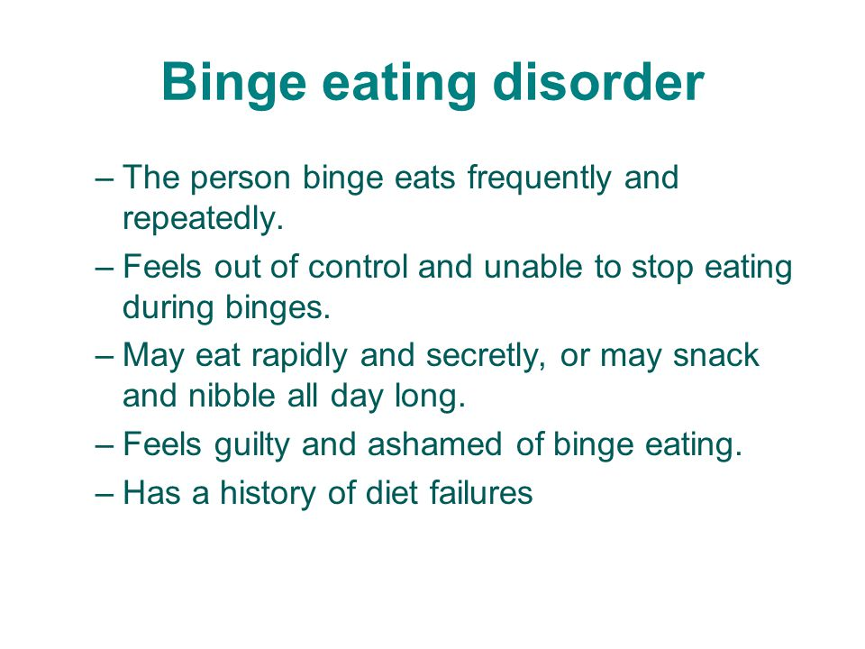 Binge eating disorder The person binge eats frequently and repeatedly.