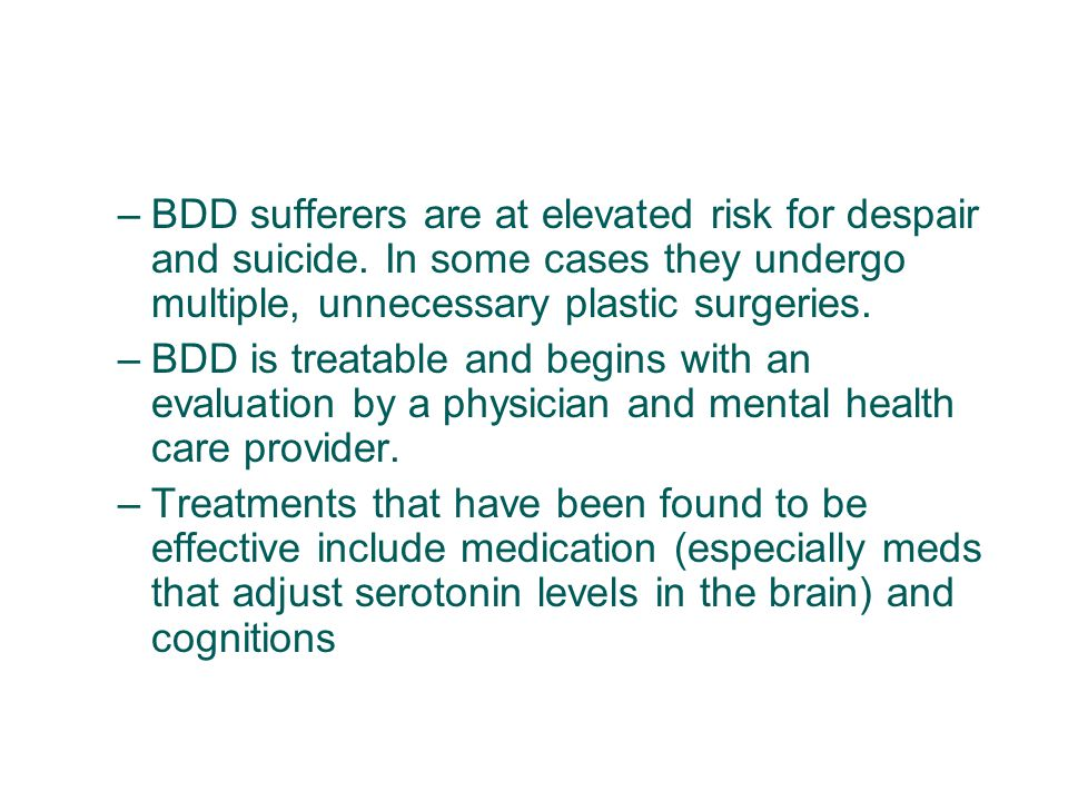 BDD sufferers are at elevated risk for despair and suicide