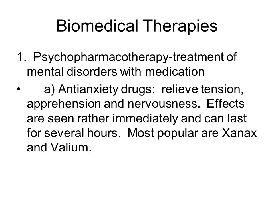 Biomedical Therapies 1. Psychopharmacotherapy-treatment of mental disorders with medication.