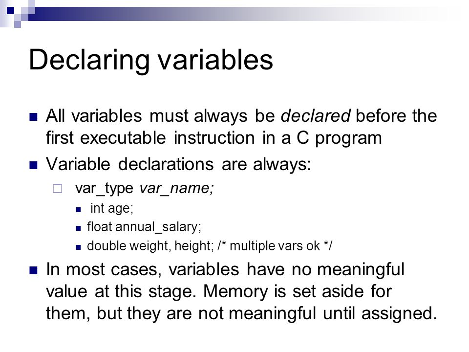 Declaring variables All variables must always be declared before the first executable instruction in a C program.
