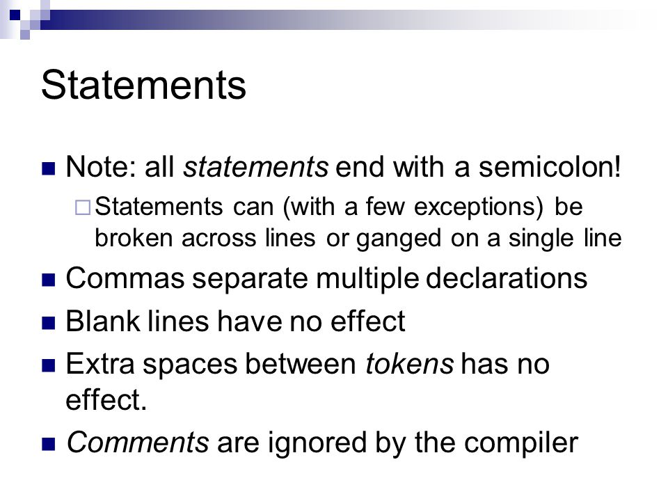 Statements Note: all statements end with a semicolon!