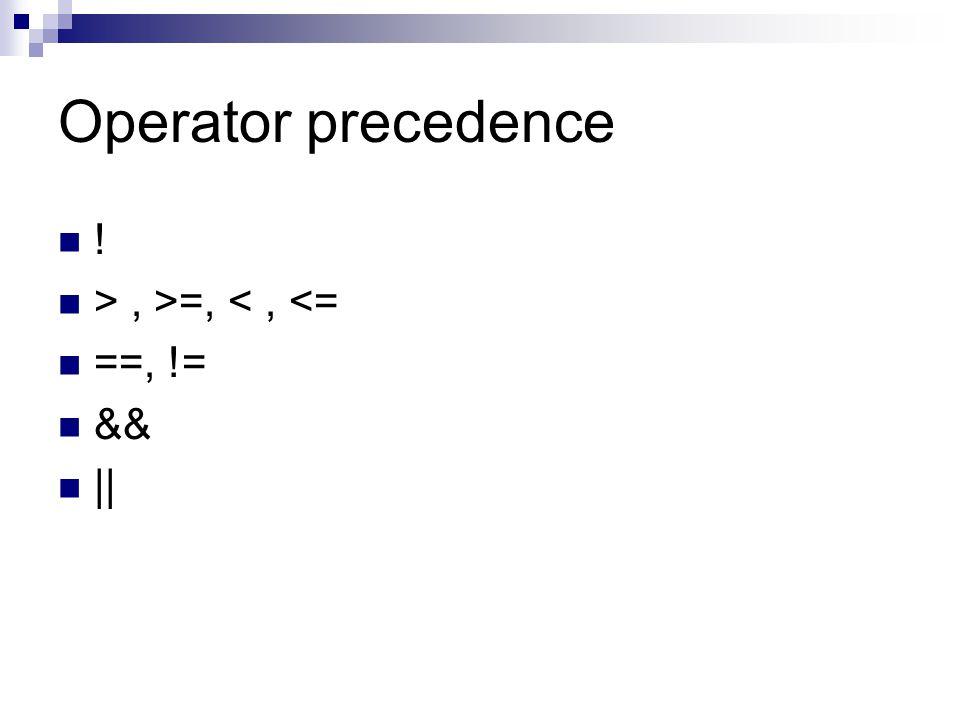 Operator precedence ! > , >=, < , <= ==, != && ||