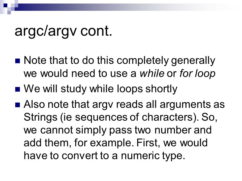 argc/argv cont. Note that to do this completely generally we would need to use a while or for loop.