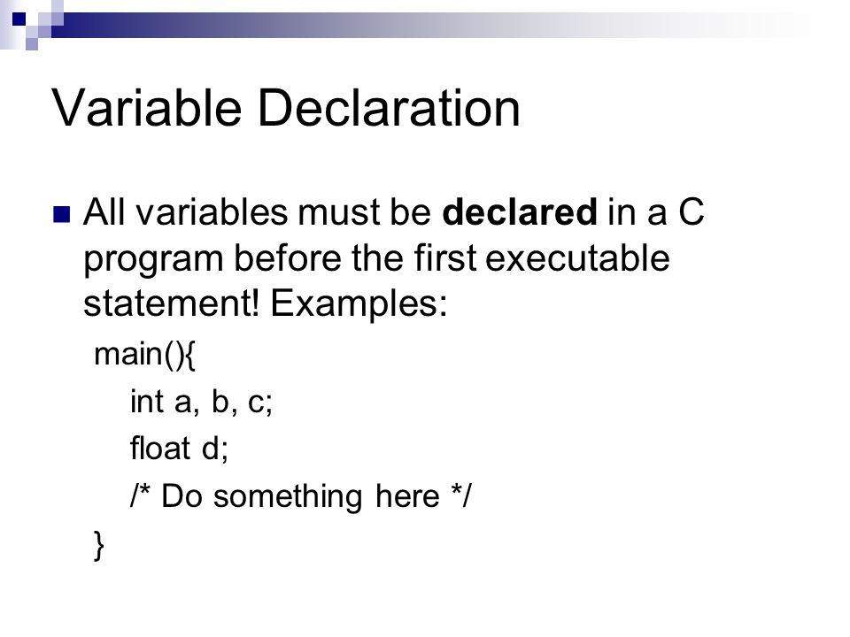Variable Declaration All variables must be declared in a C program before the first executable statement! Examples:
