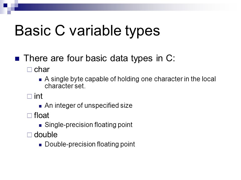 Basic C variable types There are four basic data types in C: char int