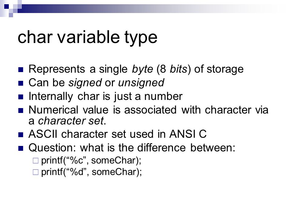 char variable type Represents a single byte (8 bits) of storage