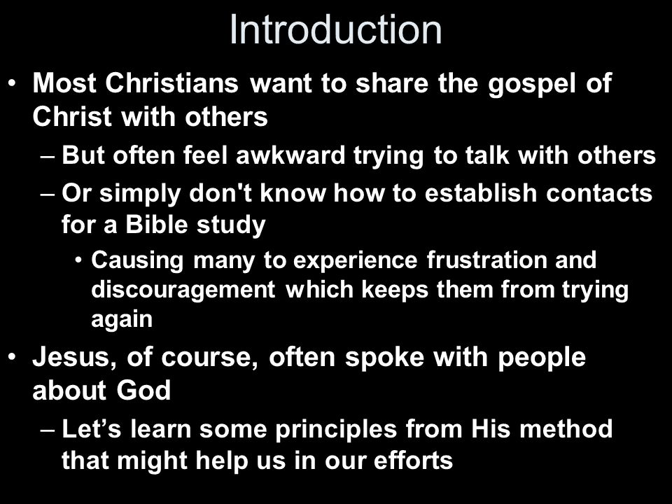 Introduction Most Christians want to share the gospel of Christ with others. But often feel awkward trying to talk with others.