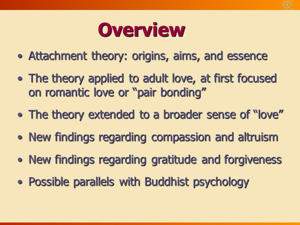Overview Attachment theory: origins, aims, and essence