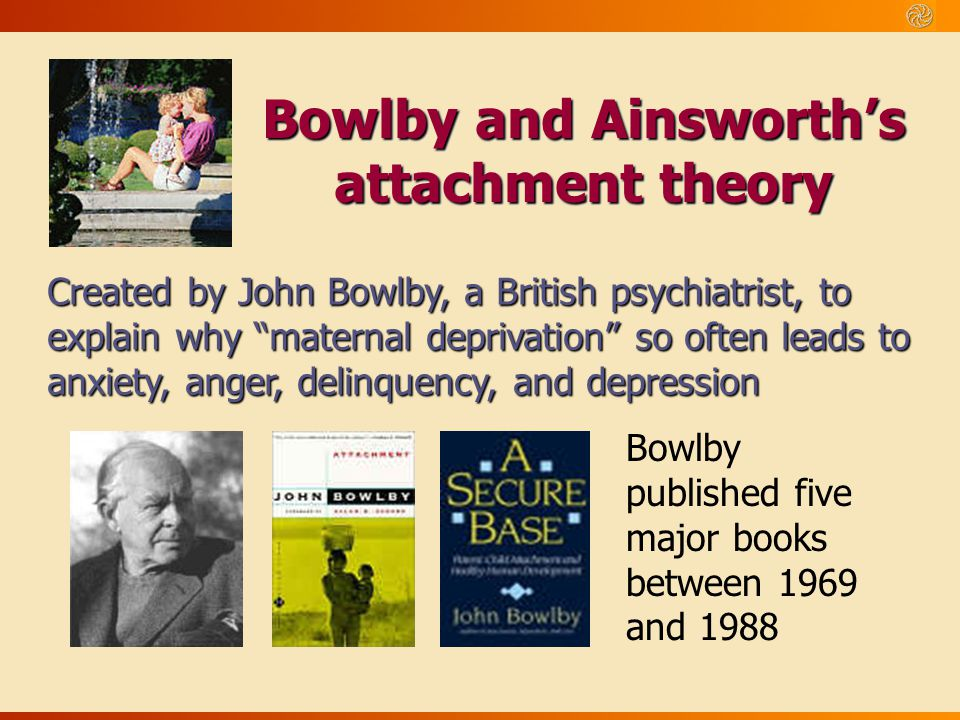 Bowlby and Ainsworth's attachment theory
