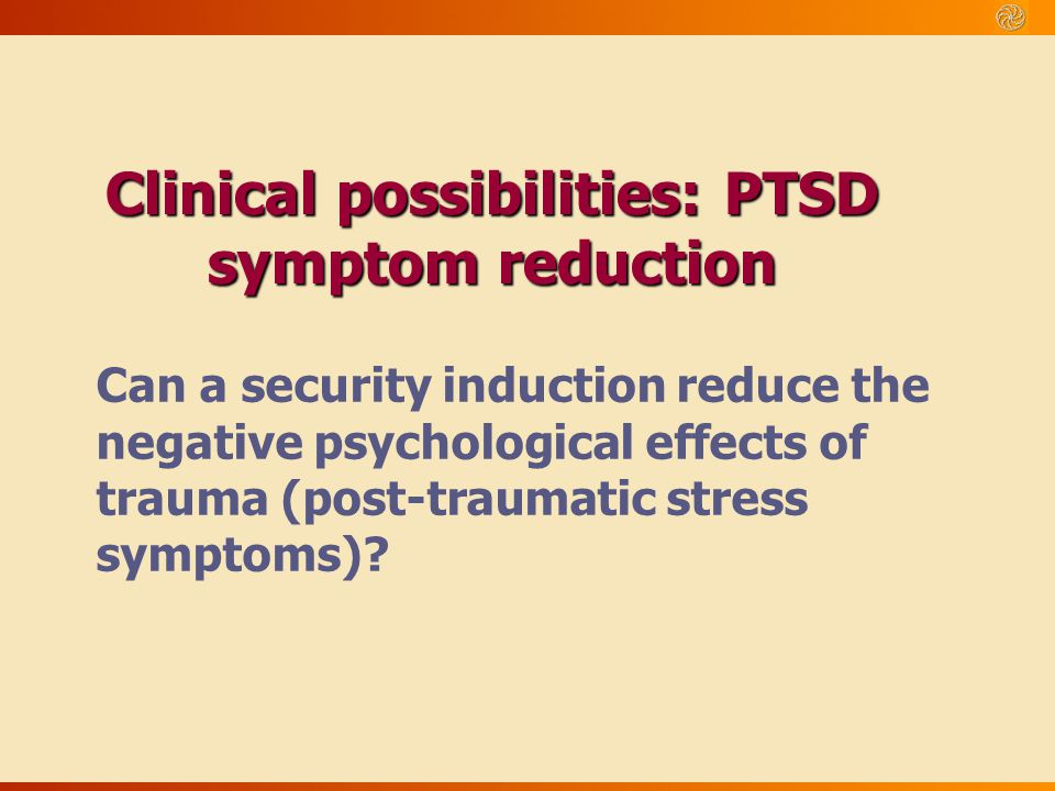 Clinical possibilities: PTSD symptom reduction
