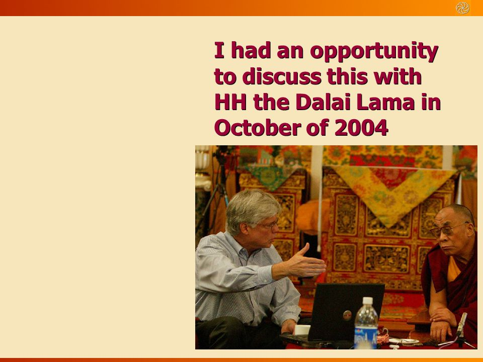 I had an opportunity to discuss this with HH the Dalai Lama in October of 2004