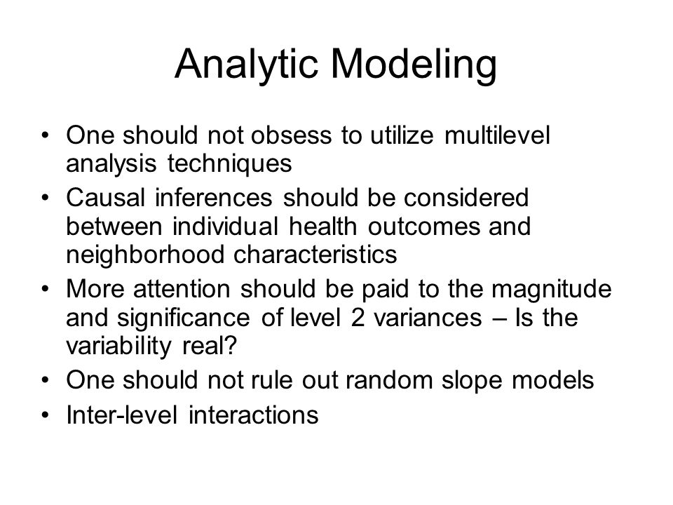 Analytic Modeling One should not obsess to utilize multilevel analysis techniques.