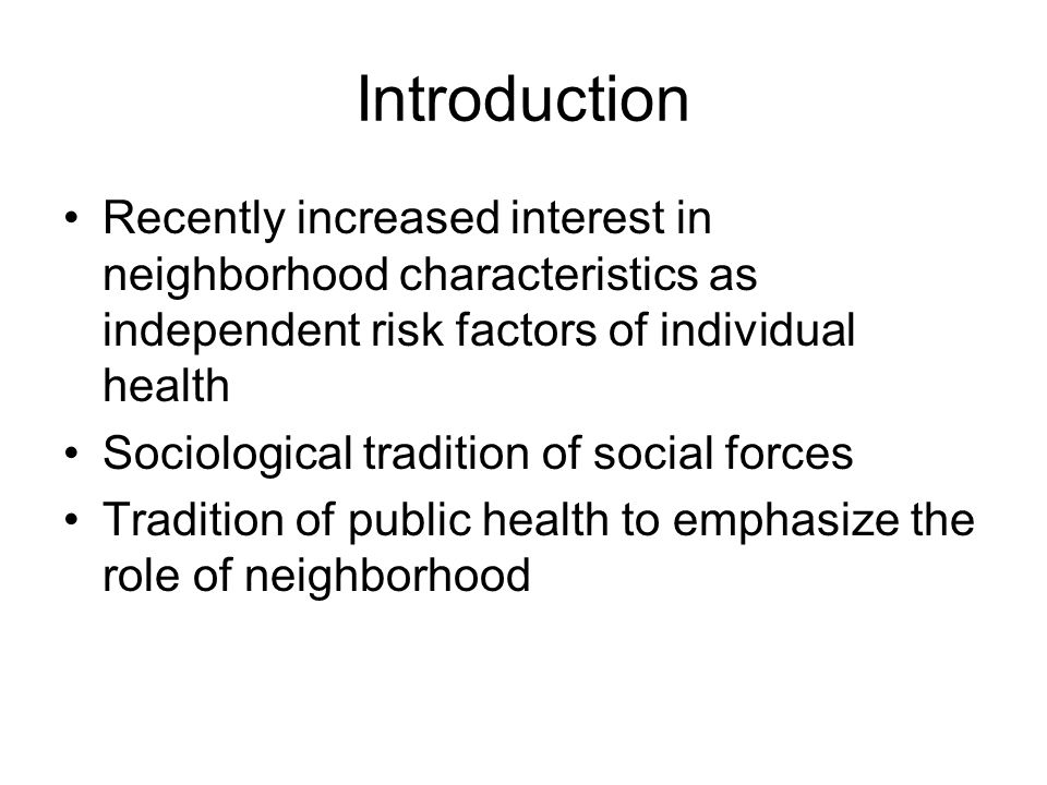 Introduction Recently increased interest in neighborhood characteristics as independent risk factors of individual health.